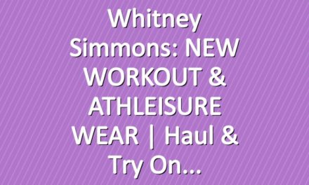 Whitney Simmons: NEW WORKOUT & ATHLEISURE WEAR | Haul & Try On