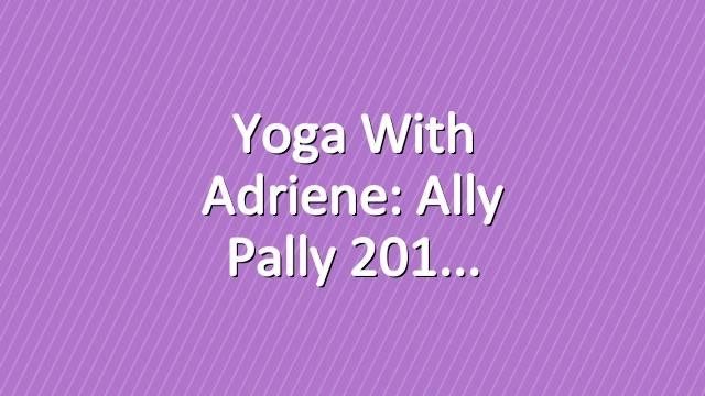 Yoga With Adriene: Ally Pally 201