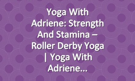 Yoga With Adriene: Strength and Stamina – Roller Derby Yoga | Yoga With Adriene