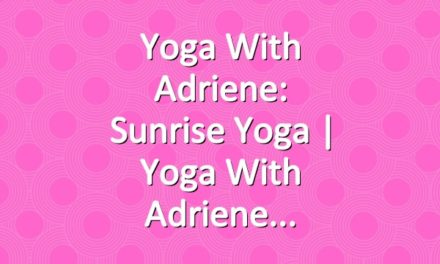 Yoga With Adriene: Sunrise Yoga  |  Yoga With Adriene