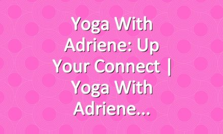 Yoga With Adriene: Up Your Connect  |  Yoga With Adriene