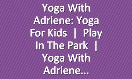 Yoga With Adriene: Yoga For Kids   |   Play In The Park   |   Yoga With Adriene