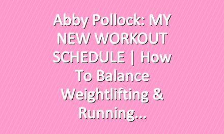 Abby Pollock: MY NEW WORKOUT SCHEDULE | How To Balance Weightlifting & Running