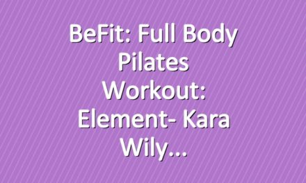 BeFit: Full Body Pilates Workout: Element- Kara Wily