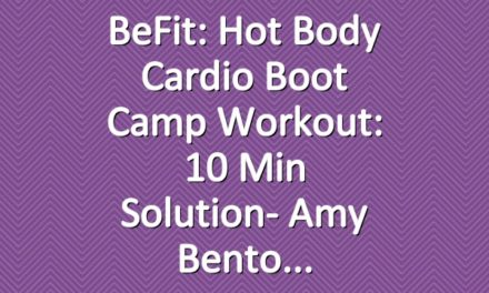 BeFit: Hot Body Cardio Boot Camp Workout: 10 Min Solution- Amy Bento