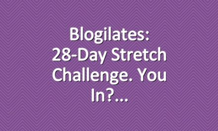 Blogilates: 28-Day Stretch Challenge. You in?