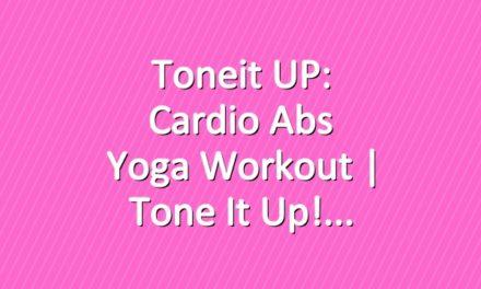 Toneit UP: Cardio Abs Yoga Workout | Tone It Up!