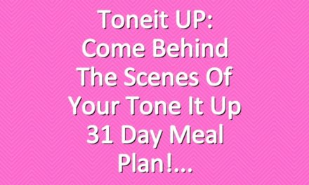 Toneit UP: Come Behind The Scenes of Your Tone It Up 31 Day Meal Plan!