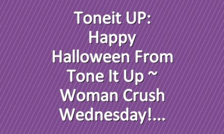 Toneit UP: Happy Halloween From Tone It Up ~ Woman Crush Wednesday!