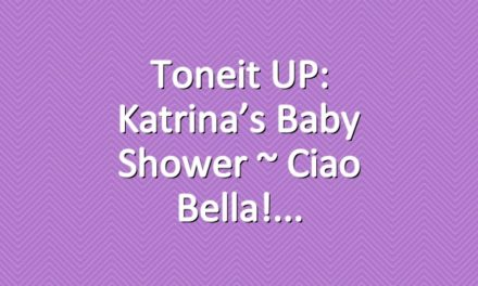 Toneit UP: Katrina's Baby Shower ~ Ciao Bella!