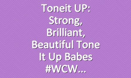 Toneit UP: Strong, Brilliant, Beautiful Tone It Up Babes #WCW