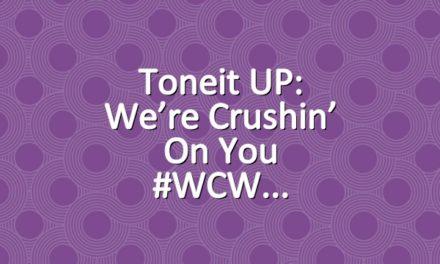 Toneit UP: We're Crushin' On You #WCW
