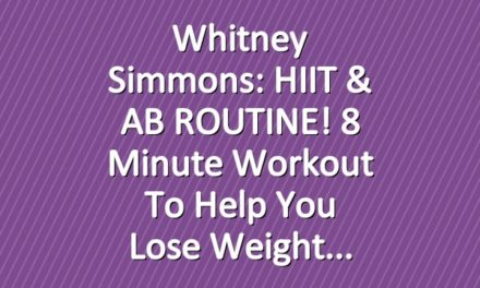 Whitney Simmons: HIIT & AB ROUTINE! 8 Minute Workout To Help You Lose Weight
