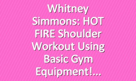 Whitney Simmons: HOT FIRE Shoulder Workout Using Basic Gym Equipment!