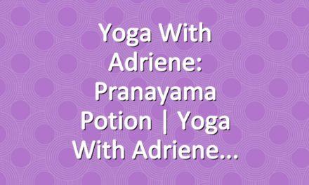 Yoga With Adriene: Pranayama Potion     Yoga With Adriene