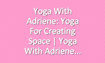 Yoga With Adriene: Yoga For Creating Space  |  Yoga With Adriene