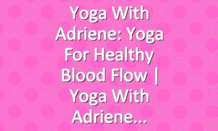 Yoga With Adriene: Yoga For Healthy Blood Flow  |  Yoga With Adriene