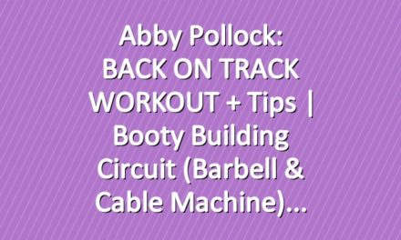 Abby Pollock: BACK ON TRACK WORKOUT + Tips | Booty Building Circuit (Barbell & Cable Machine)