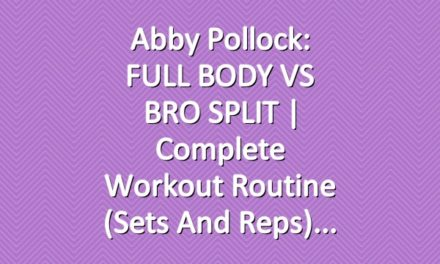 Abby Pollock: FULL BODY VS BRO SPLIT | Complete Workout Routine (Sets and Reps)