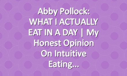Abby Pollock: WHAT I ACTUALLY EAT IN A DAY | My Honest Opinion on Intuitive Eating