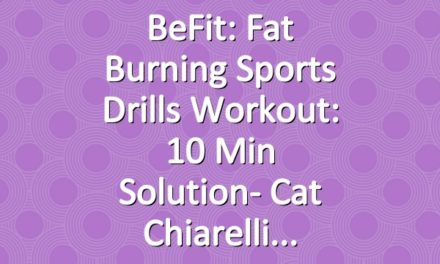 BeFit: Fat Burning Sports Drills Workout: 10 Min Solution- Cat Chiarelli