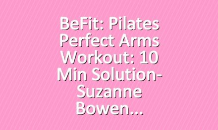 BeFit: Pilates Perfect Arms Workout: 10 Min Solution- Suzanne Bowen