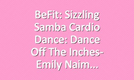 BeFit: Sizzling Samba Cardio Dance: Dance off the Inches- Emily Naim