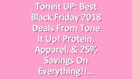 Toneit UP: Best Black Friday 2018 Deals From Tone It Up! Protein, Apparel, & 25% Savings On Everything!!