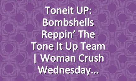 Toneit UP: Bombshells Reppin' The Tone It Up Team | Woman Crush Wednesday