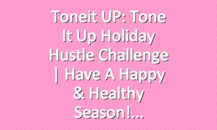 Toneit UP: Tone It Up Holiday Hustle Challenge | Have a Happy & Healthy Season!