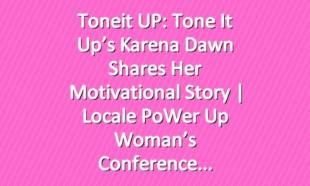 Toneit UP: Tone It Up's Karena Dawn Shares Her Motivational Story   Locale PoWer Up Woman's Conference