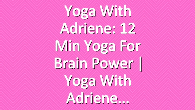 Yoga With Adriene: 12 Min Yoga For Brain Power  |  Yoga With Adriene