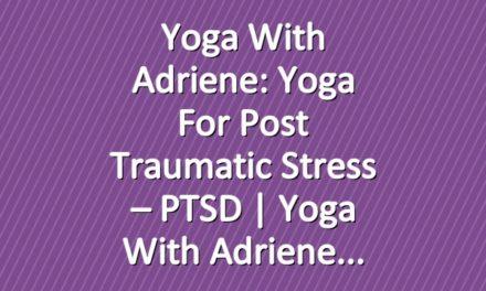 Yoga With Adriene: Yoga For Post Traumatic Stress – PTSD  |  Yoga With Adriene