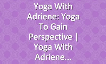 Yoga With Adriene: Yoga To Gain Perspective  |  Yoga With Adriene