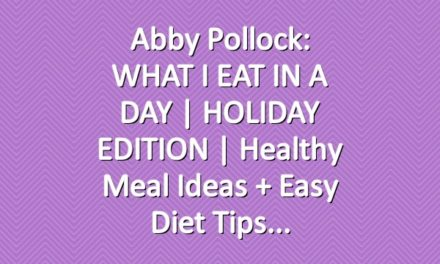 Abby Pollock: WHAT I EAT IN A DAY | HOLIDAY EDITION | Healthy Meal Ideas + Easy Diet Tips