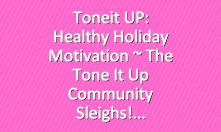Toneit UP: Healthy Holiday Motivation ~ The Tone It Up Community Sleighs!