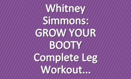Whitney Simmons: GROW YOUR BOOTY Complete Leg Workout