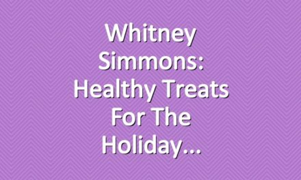 Whitney Simmons: Healthy Treats For The Holiday