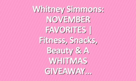 Whitney Simmons: NOVEMBER FAVORITES | Fitness, Snacks, Beauty & A WHITMAS GIVEAWAY