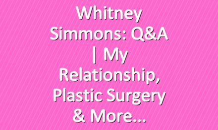 Whitney Simmons: Q&A | My Relationship, Plastic Surgery & More