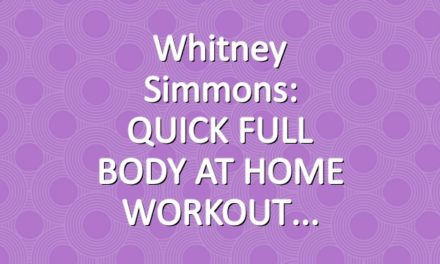 Whitney Simmons: QUICK FULL BODY AT HOME WORKOUT