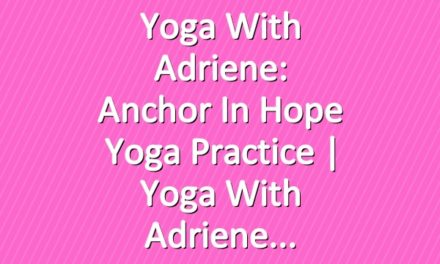 Yoga With Adriene: Anchor In Hope Yoga Practice  |  Yoga With Adriene