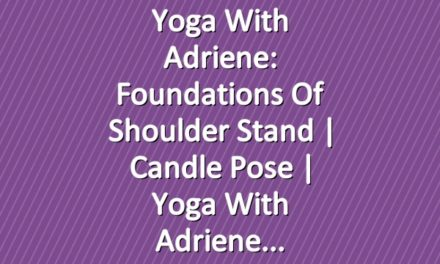 Yoga With Adriene: Foundations Of Shoulder Stand     Candle Pose     Yoga With Adriene