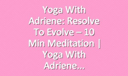 Yoga With Adriene: Resolve to Evolve – 10 Min Meditation  |  Yoga With Adriene