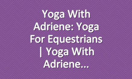 Yoga With Adriene: Yoga For Equestrians  |  Yoga With Adriene