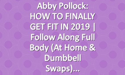 Abby Pollock: HOW TO FINALLY GET FIT IN 2019 | Follow Along Full Body (At Home & Dumbbell Swaps)