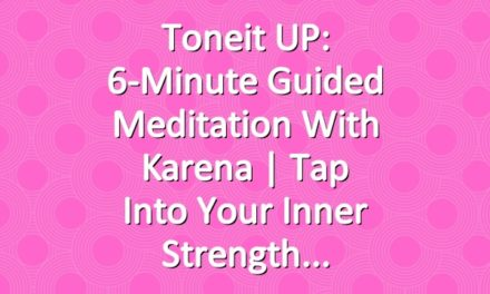 Toneit UP: 6-Minute Guided Meditation with Karena | Tap Into Your Inner Strength