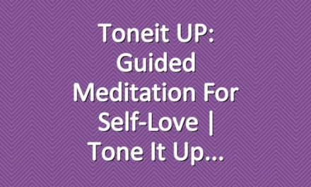 Toneit UP: Guided Meditation For Self-Love | Tone It Up