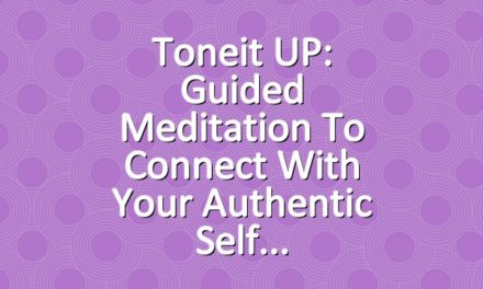 Toneit UP: Guided Meditation To Connect With Your Authentic Self