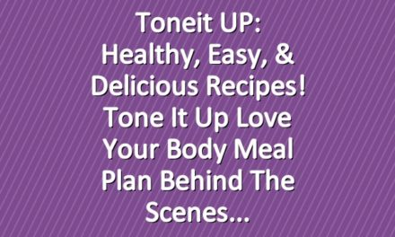 Toneit UP: Healthy, Easy, & Delicious Recipes! Tone It Up Love Your Body Meal Plan Behind The Scenes